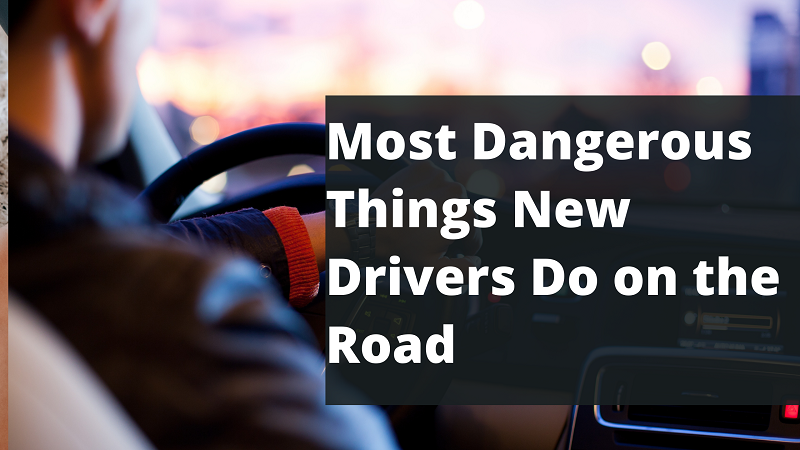 Dangerous Things New Drivers Do on the Road